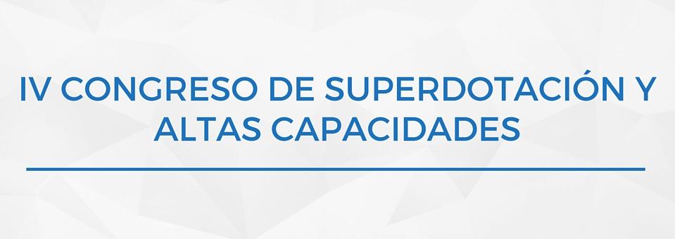 IV Congreso Superdotación y Altas Capacidades